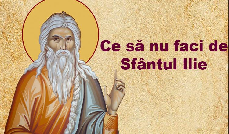 Ce să nu faci de Sfântul Ilie